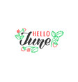 hello june hand drawn lettering card vector image vector image
