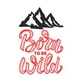 born to be wild hand drawn lettering phrase with vector image vector image