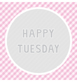 Happy Tuesday background vector image vector image