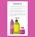 cosmetic means in bottles and jars promo poster vector image vector image