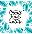 create your future inspirational vector image vector image