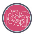 hand-drawn typography poster - forever ever vector image vector image