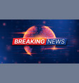 breaking news banner template vector image vector image
