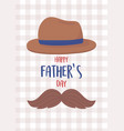 happy fathers day moustache and classic hat vector image