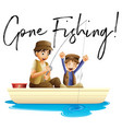 father and son fishing with phrase gone fishing vector image