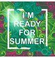 I am ready for Summer Typographic Poster vector image vector image