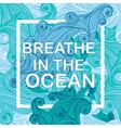 Breathe in the ocean typographic nautical vector image