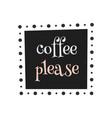 coffee please vector image vector image