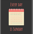 every day is sunday vector image vector image