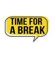 time for a breack speech bubble vector image vector image