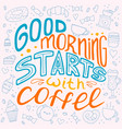 good morning starts with coffee vector image vector image