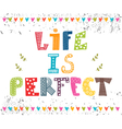 Life is perfect Inspiration hand drawn quote Cute vector image