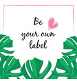 monstera inside slogan about fashion and lifestyle vector image vector image