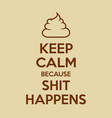 keep calm because shit happens motivational quote vector image vector image