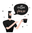 coffee please man holds coffee cup vector image vector image