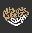 all you need is love in heart shape on dark vector image vector image