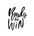 ready to win hand drawn dry brush lettering ink vector image vector image