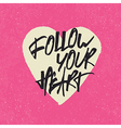 follow your heart quote vector image vector image