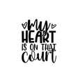 my heart is on that court vector image