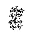 nothing change if nothing change lettering vector image