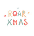 roar christmas hand drawn letters dino holiday vector image