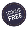 ten thousand dollars free advertising sticker vector image vector image