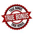 true bonus label or sticker vector image vector image