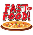 font design for word fast food with pizza vector image vector image