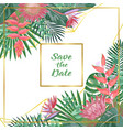 save date tropical flower and geometric vector image vector image
