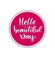 Hello beautiful day Modern calligraphy design vector image vector image