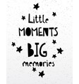 little moments big memories card or poster vector image vector image