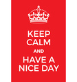 Keep Calm and Have a Nice Day poster vector image