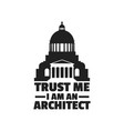 trust me i am an architect quote typographical vector image