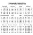 set 300 outline icons message camera media vector image