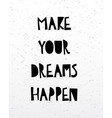 make your dreams happen card or poster vector image