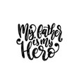 my father is my hero calligraphic vector image