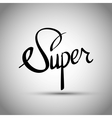 Super hand lettering - handmade calligraphy vector image vector image