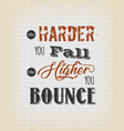 the harde you fall the higher you bounce vector image