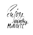 enjoy every minute inspirational and motivational vector image