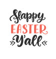 happy easter yall hand lettered quote vector image