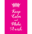 Keep Calm and Make a Wish poster vector image