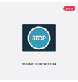 two color square stop button icon from user vector image