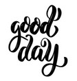 good day hand drawn motivation lettering quote vector image vector image