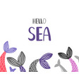 hello sea background with mermaid and fish tails vector image vector image