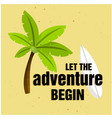 let the adventure begin coconut tree surfboard bac vector image