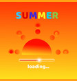 summer is loading creative graphic message for vector image vector image