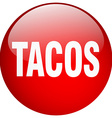 tacos red round gel isolated push button vector image vector image