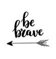 be brave calligraphy design vector image vector image