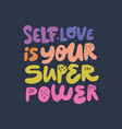self love is your superpower hand drawn quote vector image vector image