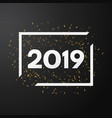 2019 happy new year black background vector image